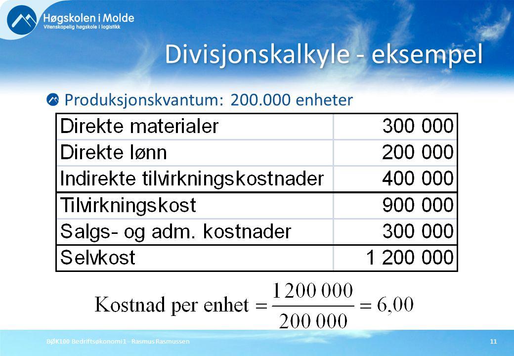 BØK100 Bedriftsøkonomi 1 - Rasmus Rasmussen11 Produksjonskvantum: 200.000 enheter Divisjonskalkyle - eksempel