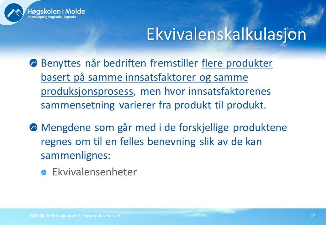 BØK100 Bedriftsøkonomi 1 - Rasmus Rasmussen12 Benyttes når bedriften fremstiller flere produkter basert på samme innsatsfaktorer og samme produksjonsp