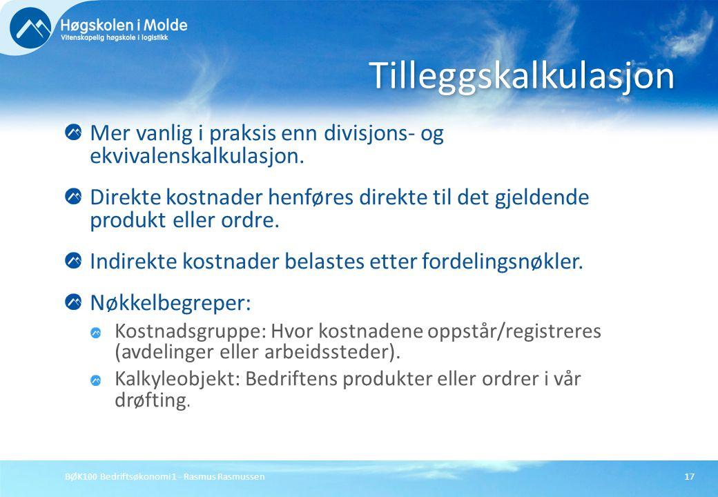 BØK100 Bedriftsøkonomi 1 - Rasmus Rasmussen17 Mer vanlig i praksis enn divisjons- og ekvivalenskalkulasjon. Direkte kostnader henføres direkte til det