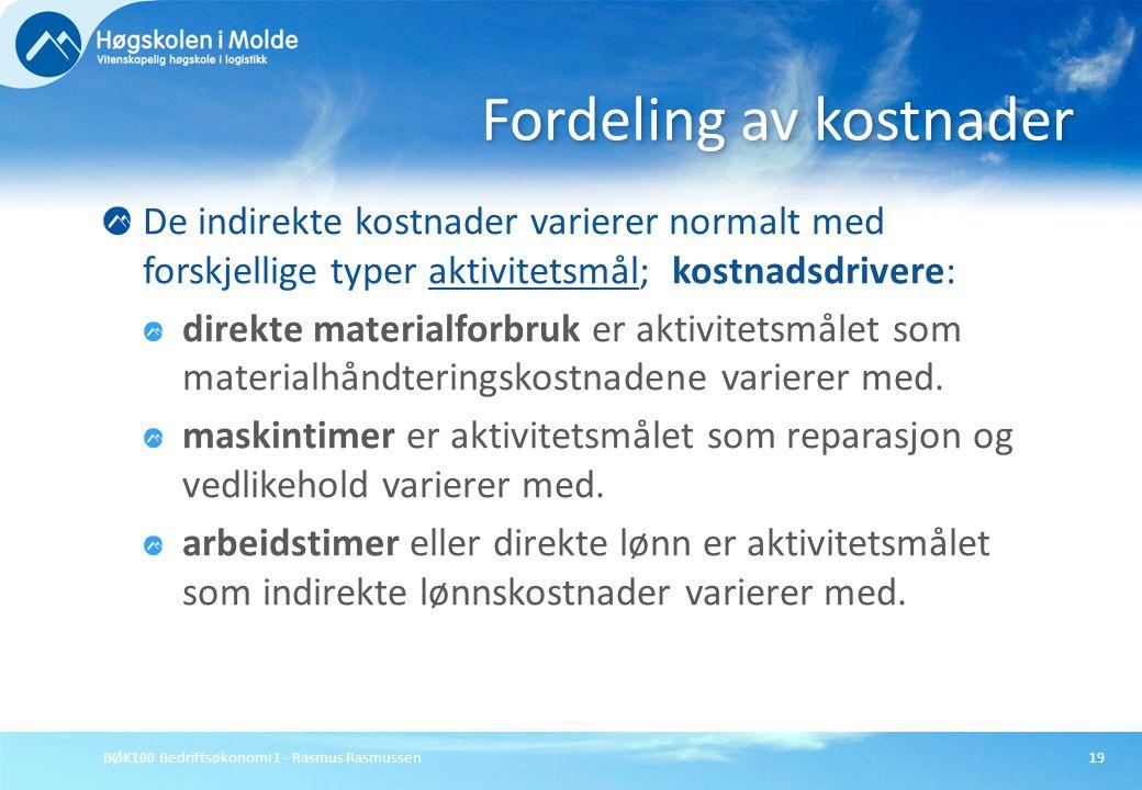 BØK100 Bedriftsøkonomi 1 - Rasmus Rasmussen19 De indirekte kostnader varierer normalt med forskjellige typer aktivitetsmål;  kostnadsdrivere: direkte