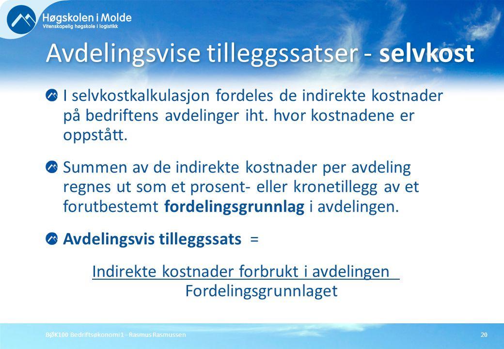 BØK100 Bedriftsøkonomi 1 - Rasmus Rasmussen20 I selvkostkalkulasjon fordeles de indirekte kostnader på bedriftens avdelinger iht. hvor kostnadene er o