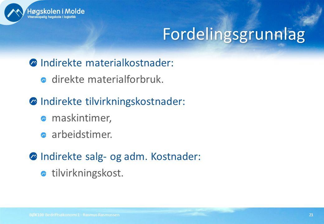BØK100 Bedriftsøkonomi 1 - Rasmus Rasmussen21 Indirekte materialkostnader: direkte materialforbruk. Indirekte tilvirkningskostnader: maskintimer, arbe