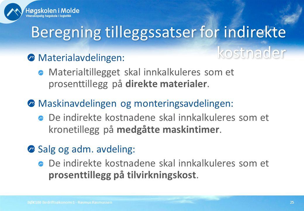 BØK100 Bedriftsøkonomi 1 - Rasmus Rasmussen25 Materialavdelingen: Materialtillegget skal innkalkuleres som et prosenttillegg på direkte materialer. Ma