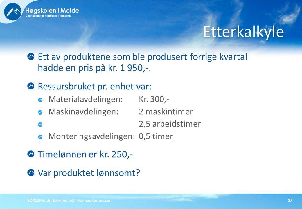 BØK100 Bedriftsøkonomi 1 - Rasmus Rasmussen27 Ett av produktene som ble produsert forrige kvartal hadde en pris på kr. 1 950,-. Ressursbruket pr. enhe