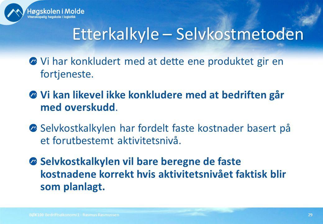 BØK100 Bedriftsøkonomi 1 - Rasmus Rasmussen29 Vi har konkludert med at dette ene produktet gir en fortjeneste. Vi kan likevel ikke konkludere med at b
