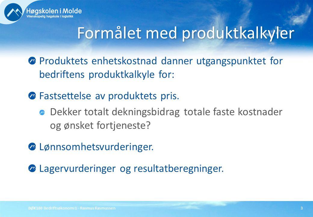 BØK100 Bedriftsøkonomi 1 - Rasmus Rasmussen3 Produktets enhetskostnad danner utgangspunktet for bedriftens produktkalkyle for: Fastsettelse av produkt