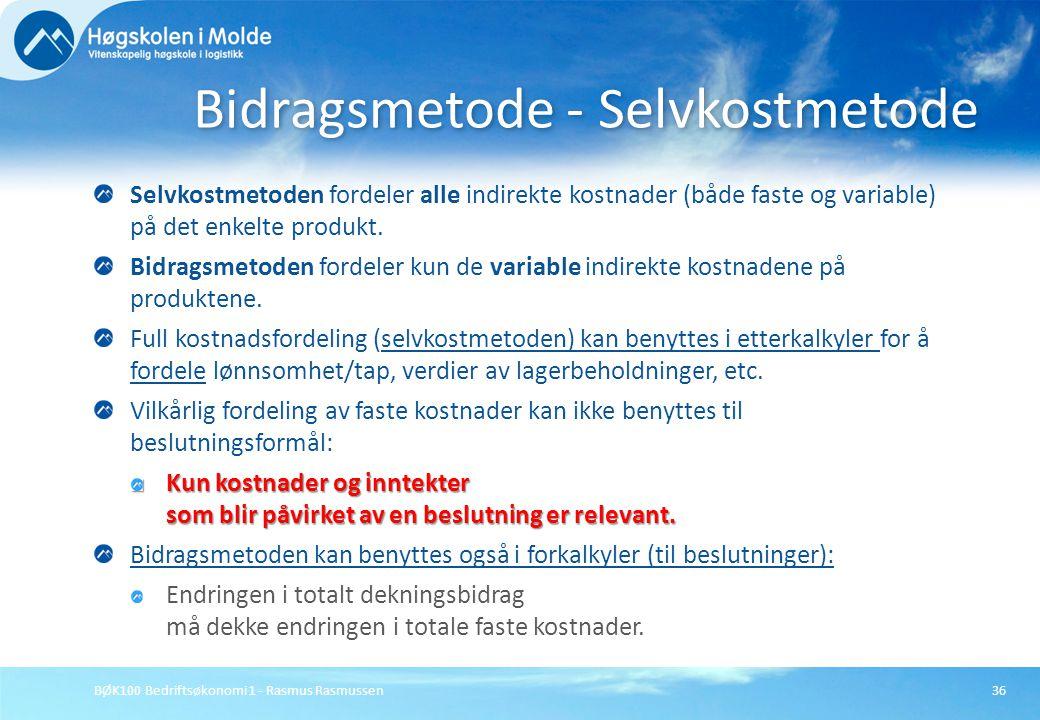 BØK100 Bedriftsøkonomi 1 - Rasmus Rasmussen36 Selvkostmetoden fordeler alle indirekte kostnader (både faste og variable) på det enkelte produkt. Bidra