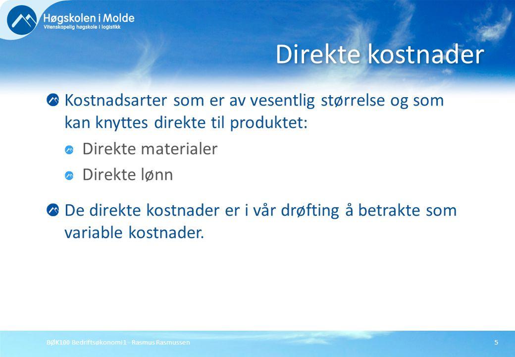 BØK100 Bedriftsøkonomi 1 - Rasmus Rasmussen6 Indirekte kostnader er alle de andre kostnadene i tilvirkningsavdelingene som ikke kan knyttes direkte til produktet eller er uvesentlige i størrelse: Indirekte materialkostnader Indirekte lønnskostnader Indirekte kostnader omfatter både variable og faste kostnader.