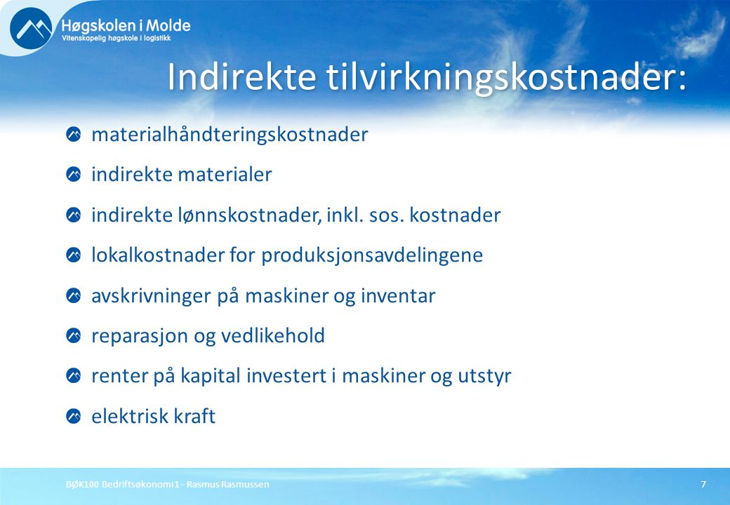 BØK100 Bedriftsøkonomi 1 - Rasmus Rasmussen7 materialhåndteringskostnader indirekte materialer indirekte lønnskostnader, inkl. sos. kostnader lokalkos