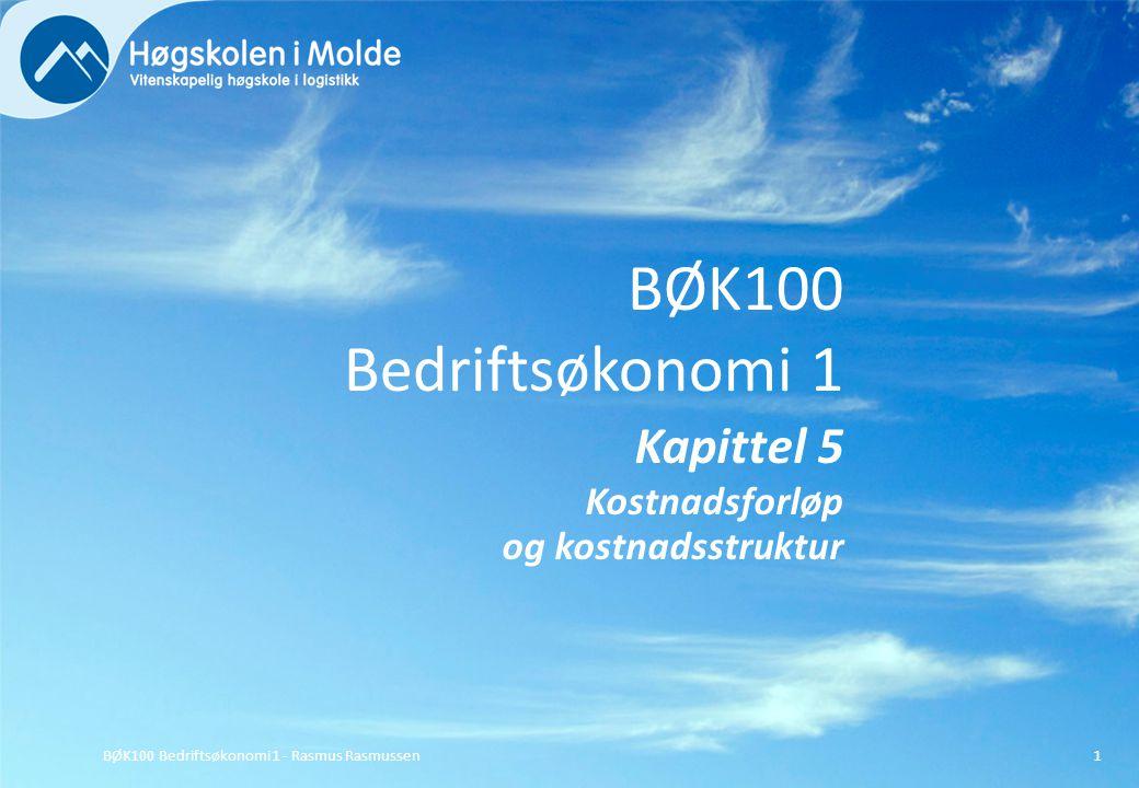 BØK100 Bedriftsøkonomi 1 Kapittel 5 Kostnadsforløp og kostnadsstruktur BØK100 Bedriftsøkonomi 1 - Rasmus Rasmussen1