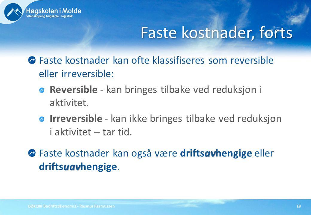 BØK100 Bedriftsøkonomi 1 - Rasmus Rasmussen18 Faste kostnader kan ofte klassifiseres som reversible eller irreversible: Reversible - kan bringes tilba