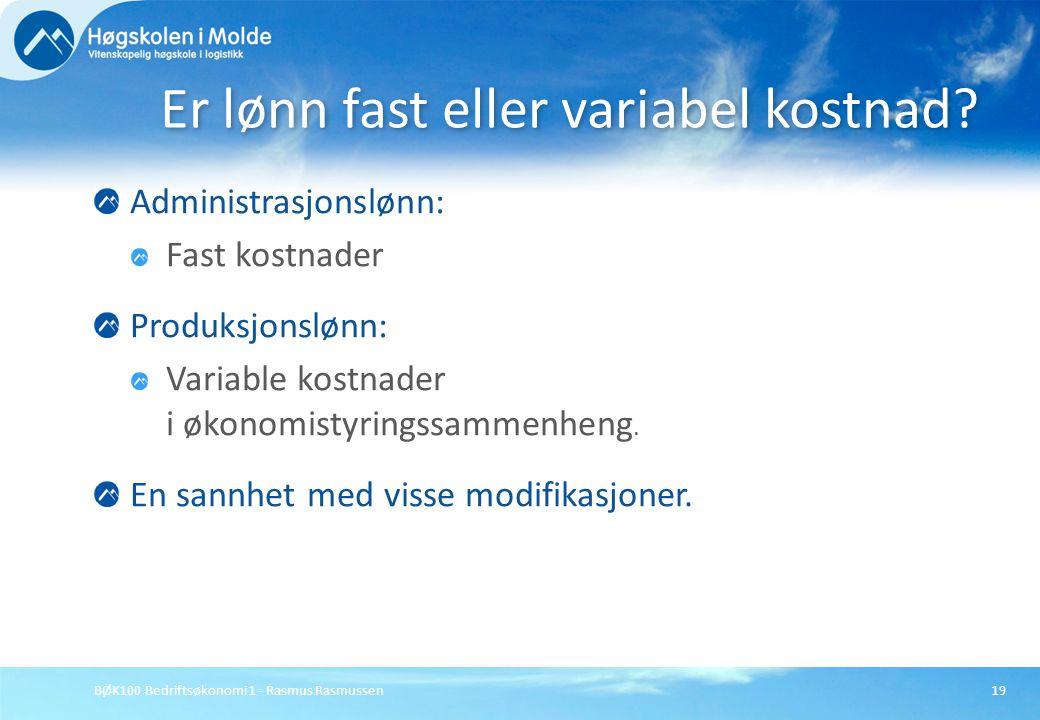 BØK100 Bedriftsøkonomi 1 - Rasmus Rasmussen19 Administrasjonslønn: Fast kostnader Produksjonslønn: Variable kostnader i økonomistyringssammenheng. En
