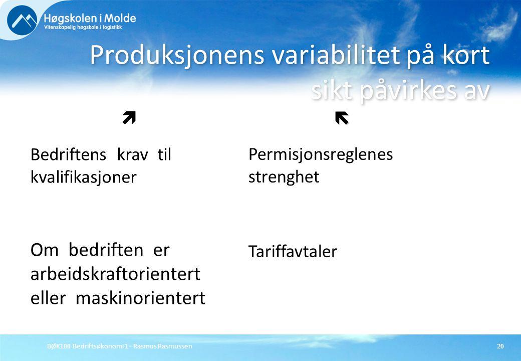 BØK100 Bedriftsøkonomi 1 - Rasmus Rasmussen20 Produksjonens variabilitet på kort sikt påvirkes av  Bedriftens krav til kvalifikasjoner Om bedriften e