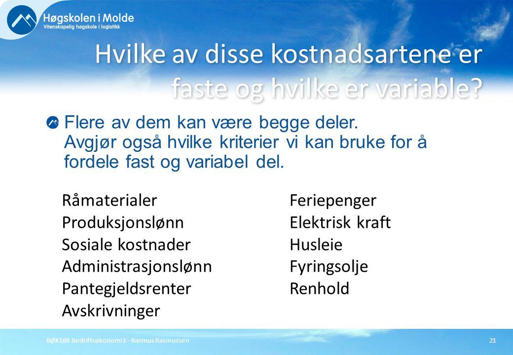 BØK100 Bedriftsøkonomi 1 - Rasmus Rasmussen21 Flere av dem kan være begge deler. Avgjør også hvilke kriterier vi kan bruke for å fordele fast og varia