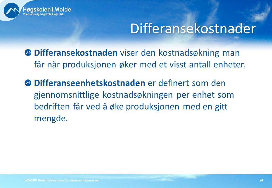 BØK100 Bedriftsøkonomi 1 - Rasmus Rasmussen24 Differansekostnaden viser den kostnadsøkning man får når produksjonen øker med et visst antall enheter.