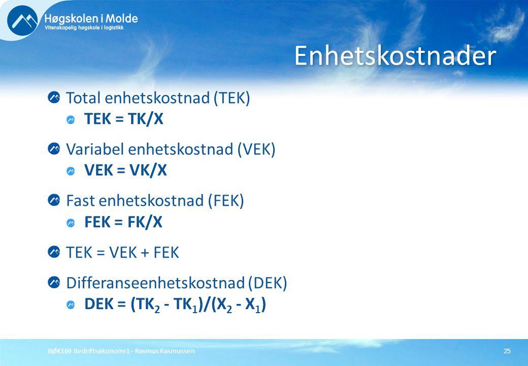 BØK100 Bedriftsøkonomi 1 - Rasmus Rasmussen25 Total enhetskostnad (TEK) TEK = TK/X Variabel enhetskostnad (VEK) VEK = VK/X Fast enhetskostnad (FEK) FE