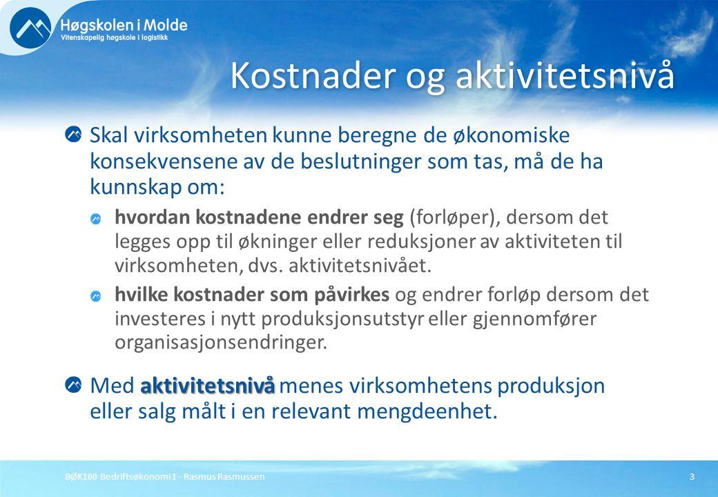 BØK100 Bedriftsøkonomi 1 - Rasmus Rasmussen3 Skal virksomheten kunne beregne de økonomiske konsekvensene av de beslutninger som tas, må de ha kunnskap