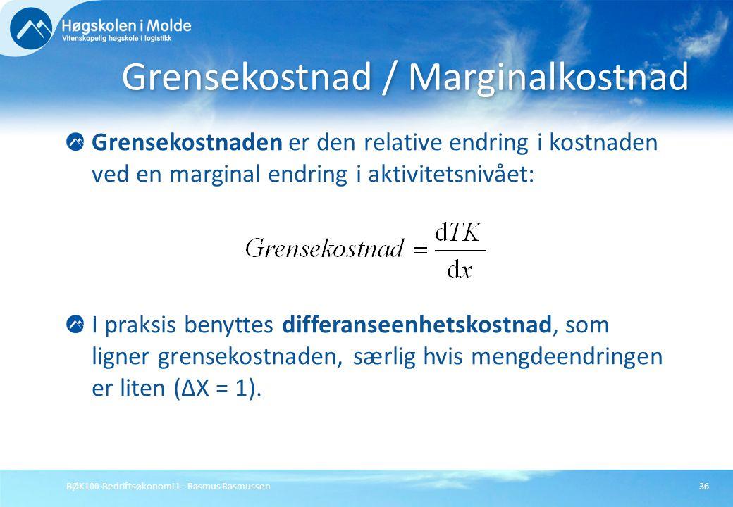 BØK100 Bedriftsøkonomi 1 - Rasmus Rasmussen36 Grensekostnaden er den relative endring i kostnaden ved en marginal endring i aktivitetsnivået: I praksi