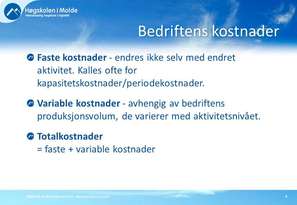 BØK100 Bedriftsøkonomi 1 - Rasmus Rasmussen4 Faste kostnader - endres ikke selv med endret aktivitet. Kalles ofte for kapasitetskostnader/periodekostn