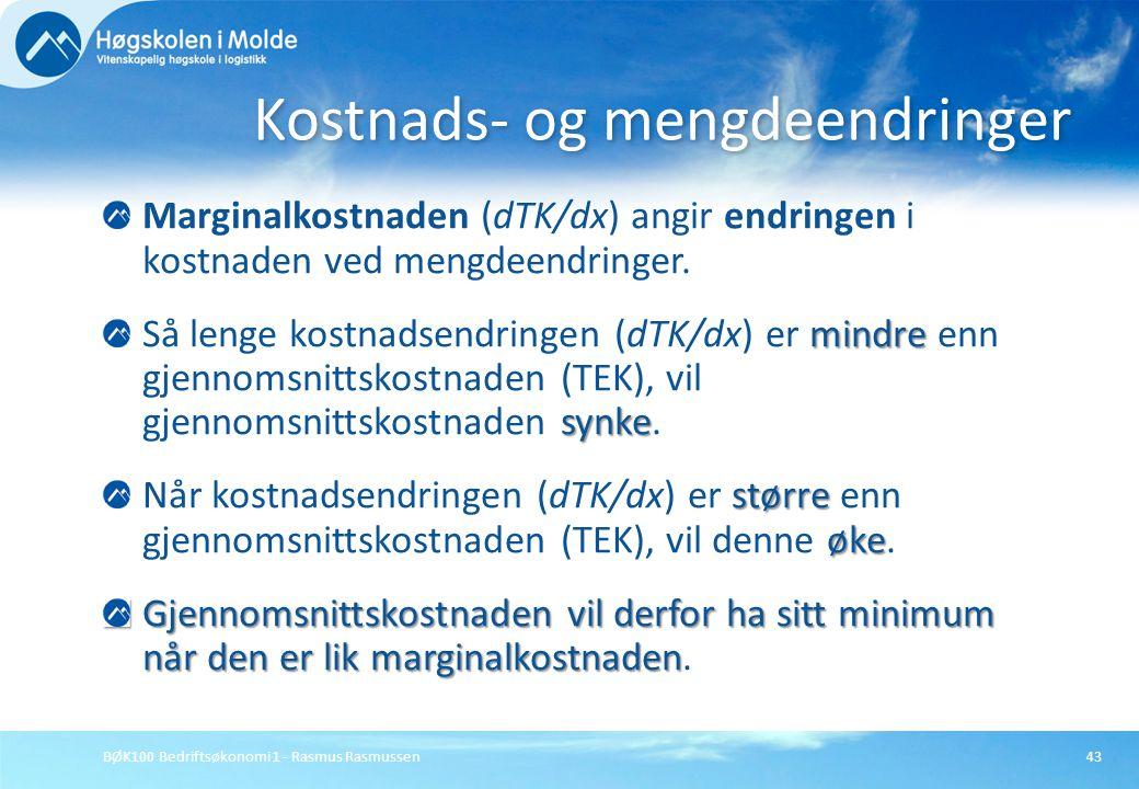 BØK100 Bedriftsøkonomi 1 - Rasmus Rasmussen43 Marginalkostnaden (dTK/dx) angir endringen i kostnaden ved mengdeendringer. mindre synke Så lenge kostna