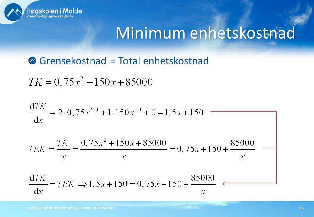 BØK100 Bedriftsøkonomi 1 - Rasmus Rasmussen46 Grensekostnad = Total enhetskostnad Minimum enhetskostnad
