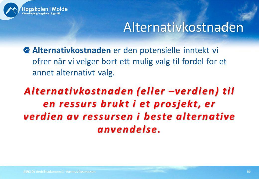 BØK100 Bedriftsøkonomi 1 - Rasmus Rasmussen50 Alternativkostnaden er den potensielle inntekt vi ofrer når vi velger bort ett mulig valg til fordel for