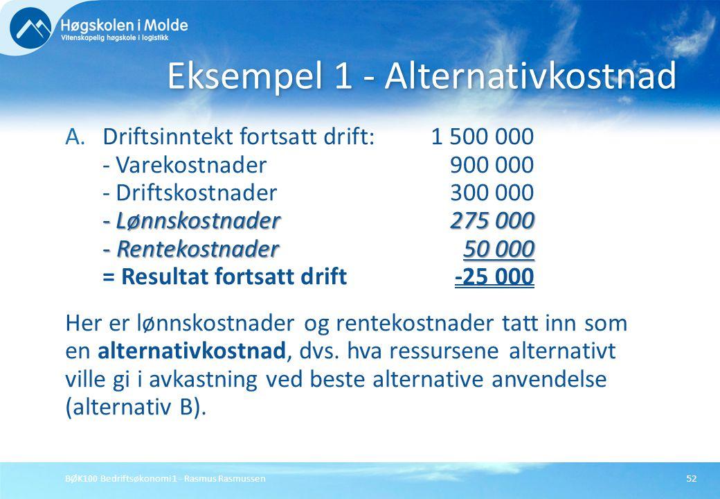 BØK100 Bedriftsøkonomi 1 - Rasmus Rasmussen52 - Lønnskostnader275 000 - Rentekostnader50 000 A.Driftsinntekt fortsatt drift:1 500 000 - Varekostnader