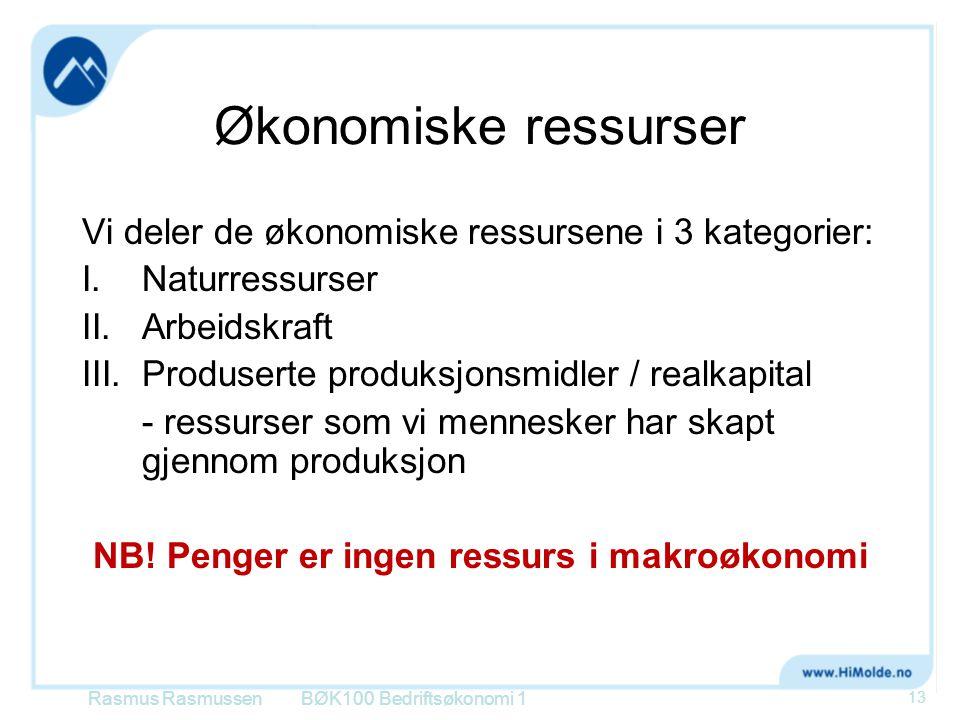 Økonomiske ressurser Vi deler de økonomiske ressursene i 3 kategorier: I.Naturressurser II.Arbeidskraft III.Produserte produksjonsmidler / realkapital