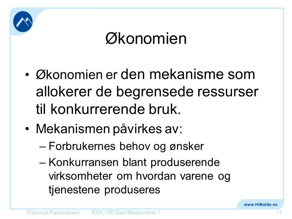 Økonomien Økonomien er den mekanisme som allokerer de begrensede ressurser til konkurrerende bruk. Mekanismen påvirkes av: –Forbrukernes behov og ønsk