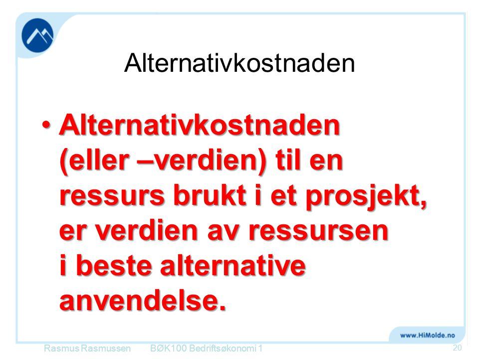 Alternativkostnaden Alternativkostnaden (eller –verdien) til en ressurs brukt i et prosjekt, er verdien av ressursen i beste alternative anvendelse.Al