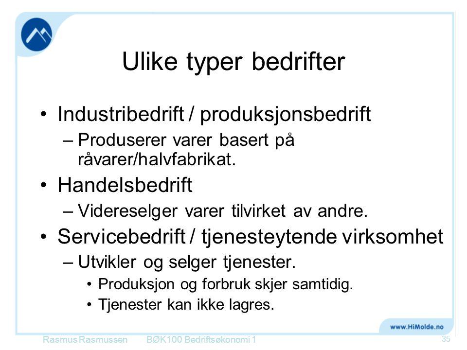 Ulike typer bedrifter Industribedrift / produksjonsbedrift –Produserer varer basert på råvarer/halvfabrikat. Handelsbedrift –Videreselger varer tilvir