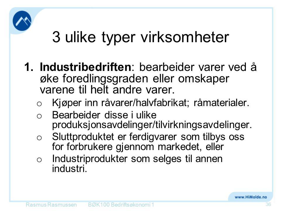 3 ulike typer virksomheter 1.Industribedriften: bearbeider varer ved å øke foredlingsgraden eller omskaper varene til helt andre varer. o Kjøper inn r