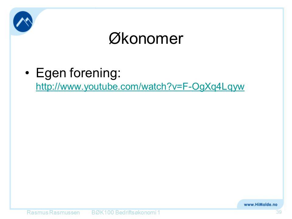 Økonomer Egen forening: http://www.youtube.com/watch?v=F-OgXq4Lqyw http://www.youtube.com/watch?v=F-OgXq4Lqyw BØK100 Bedriftsøkonomi 1 39 Rasmus Rasmu