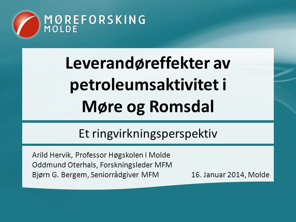 Leverandøreffekter av petroleumsaktivitet i Møre og Romsdal Arild Hervik, Professor Høgskolen i Molde Oddmund Oterhals, Forskningsleder MFM Bjørn G.