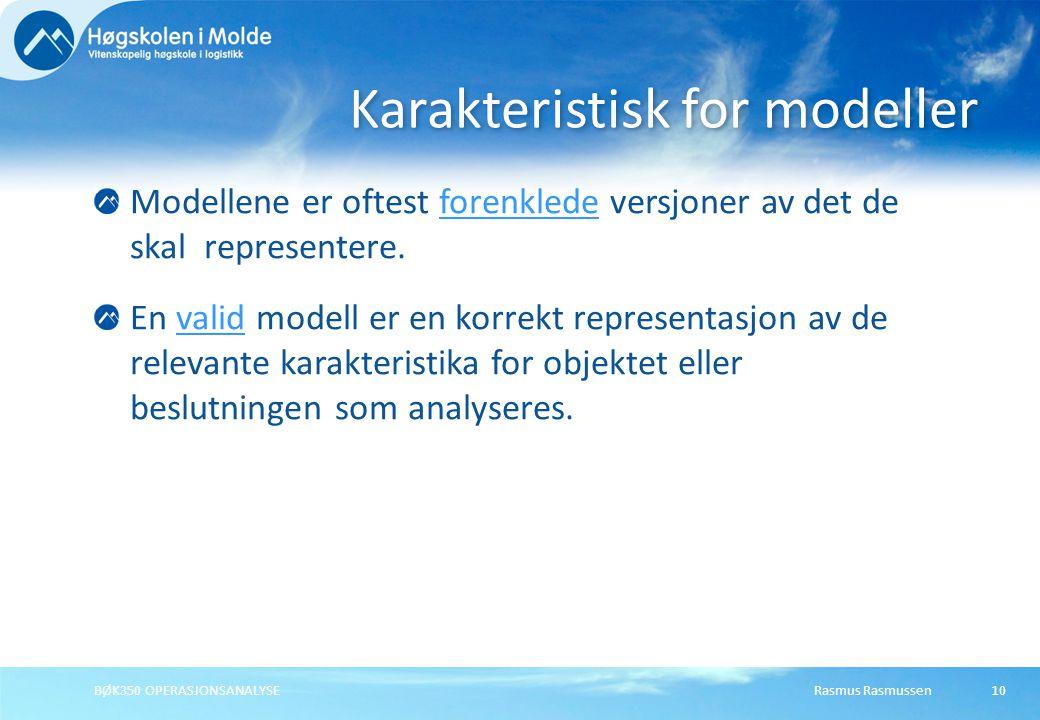 Rasmus RasmussenBØK350 OPERASJONSANALYSE10 Modellene er oftest forenklede versjoner av det de skal representere.