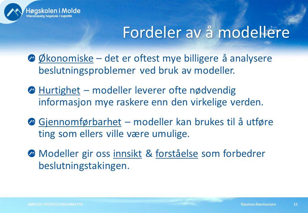 Rasmus RasmussenBØK350 OPERASJONSANALYSE11 Økonomiske – det er oftest mye billigere å analysere beslutningsproblemer ved bruk av modeller.