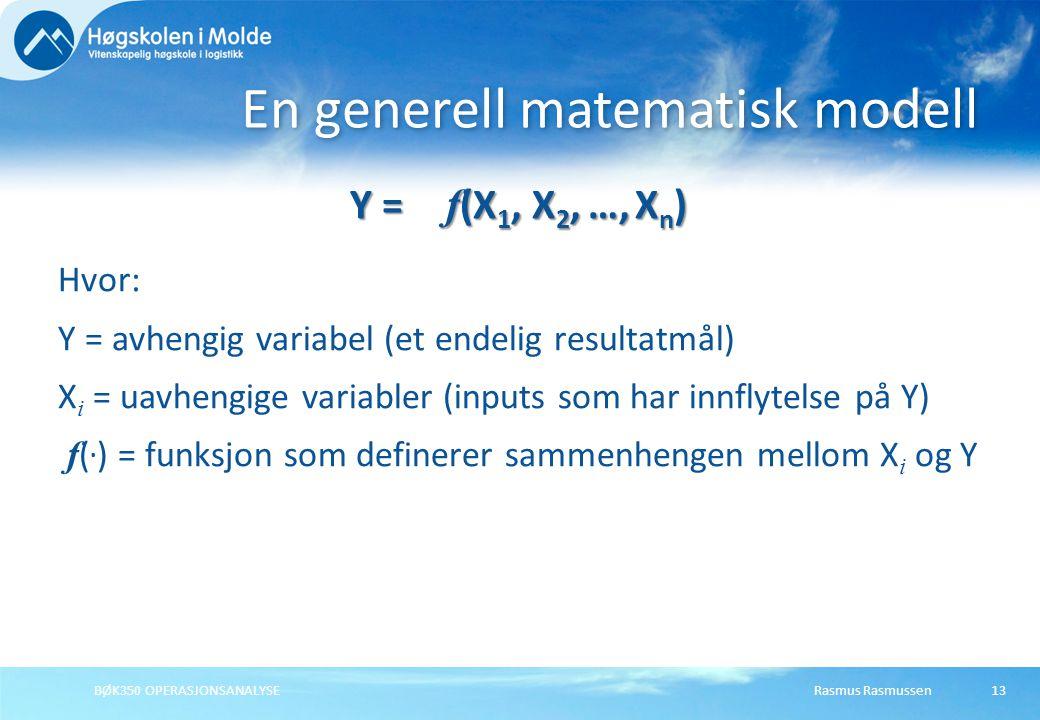 Rasmus RasmussenBØK350 OPERASJONSANALYSE13 Y = f (X 1, X 2, …, X n ) Hvor: Y = avhengig variabel (et endelig resultatmål) X i = uavhengige variabler (inputs som har innflytelse på Y) f (.