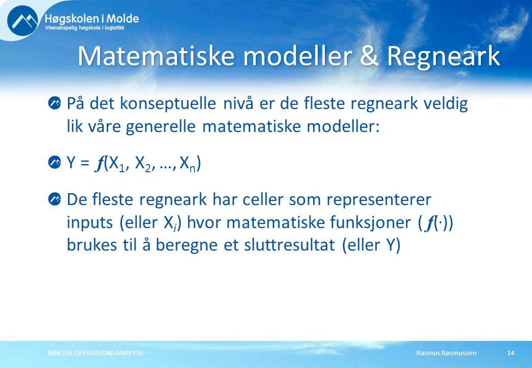 Rasmus RasmussenBØK350 OPERASJONSANALYSE14 På det konseptuelle nivå er de fleste regneark veldig lik våre generelle matematiske modeller: Y = f (X 1, X 2, …, X n ) De fleste regneark har celler som representerer inputs (eller X i ) hvor matematiske funksjoner ( f (.