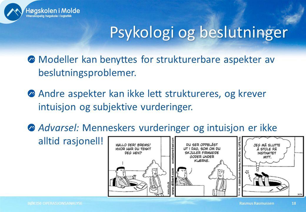 Rasmus RasmussenBØK350 OPERASJONSANALYSE18 Modeller kan benyttes for strukturerbare aspekter av beslutningsproblemer.