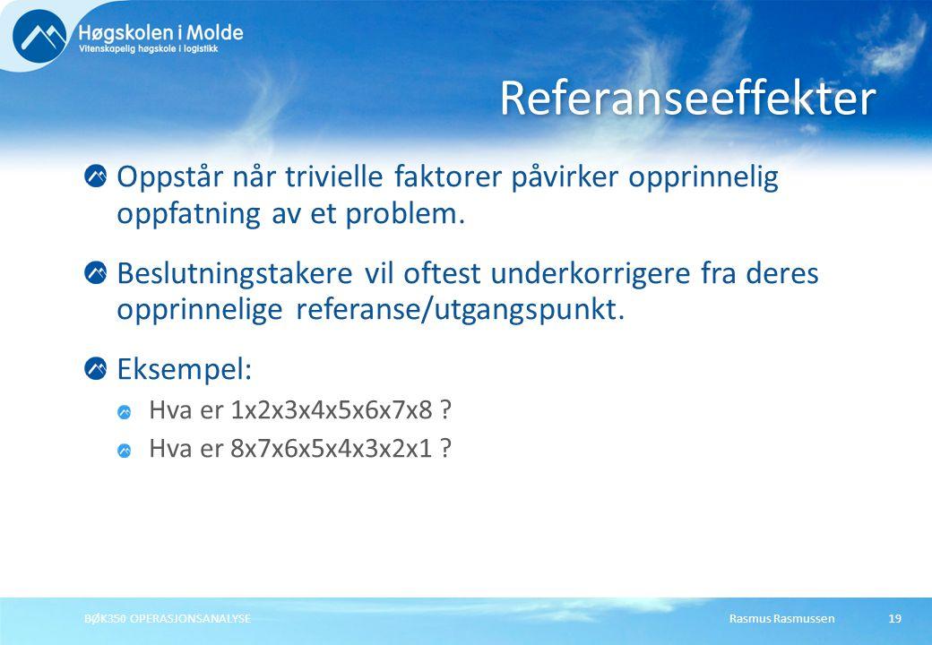 Rasmus RasmussenBØK350 OPERASJONSANALYSE19 Oppstår når trivielle faktorer påvirker opprinnelig oppfatning av et problem.