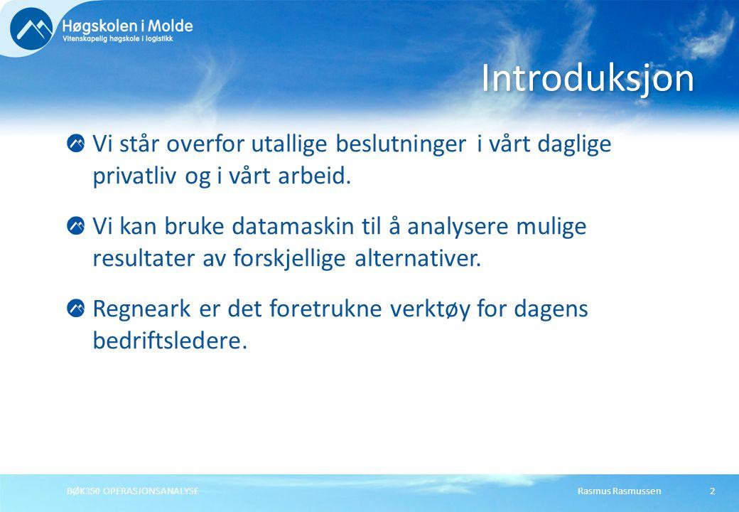 Rasmus RasmussenBØK350 OPERASJONSANALYSE Vi står overfor utallige beslutninger i vårt daglige privatliv og i vårt arbeid.
