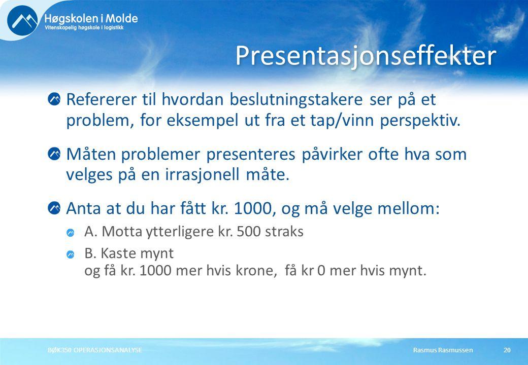 Rasmus RasmussenBØK350 OPERASJONSANALYSE20 Refererer til hvordan beslutningstakere ser på et problem, for eksempel ut fra et tap/vinn perspektiv.