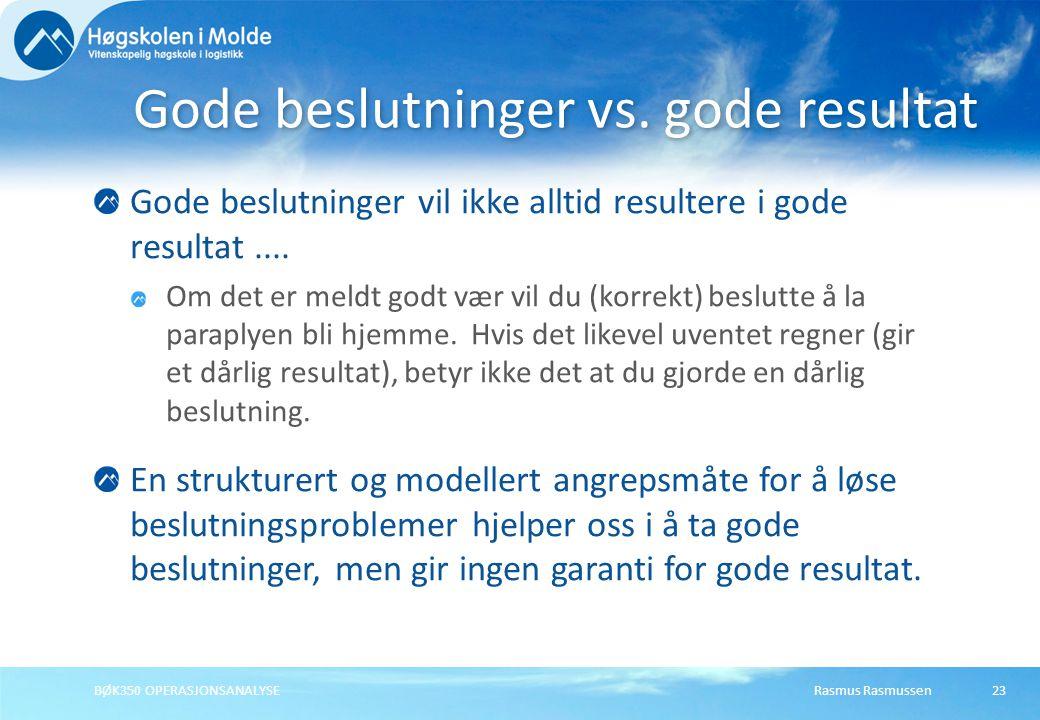 Rasmus RasmussenBØK350 OPERASJONSANALYSE23 Gode beslutninger vil ikke alltid resultere i gode resultat....