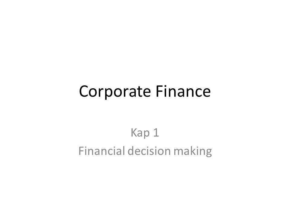 Corporate Finance Kap 1 Financial decision making