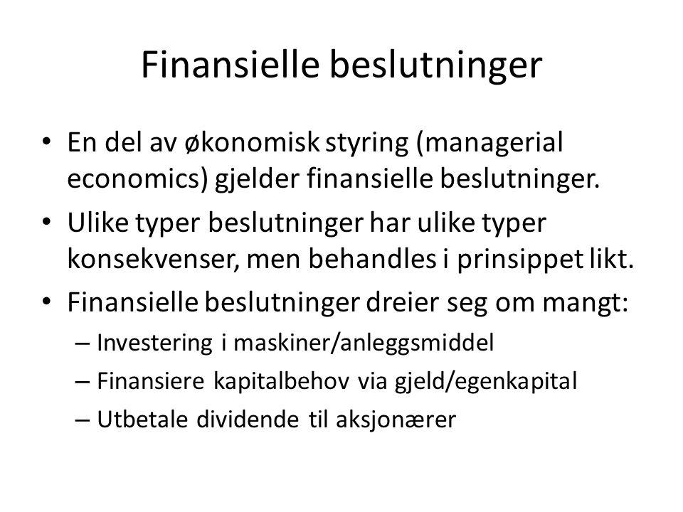 Finansielle beslutninger En del av økonomisk styring (managerial economics) gjelder finansielle beslutninger. Ulike typer beslutninger har ulike typer