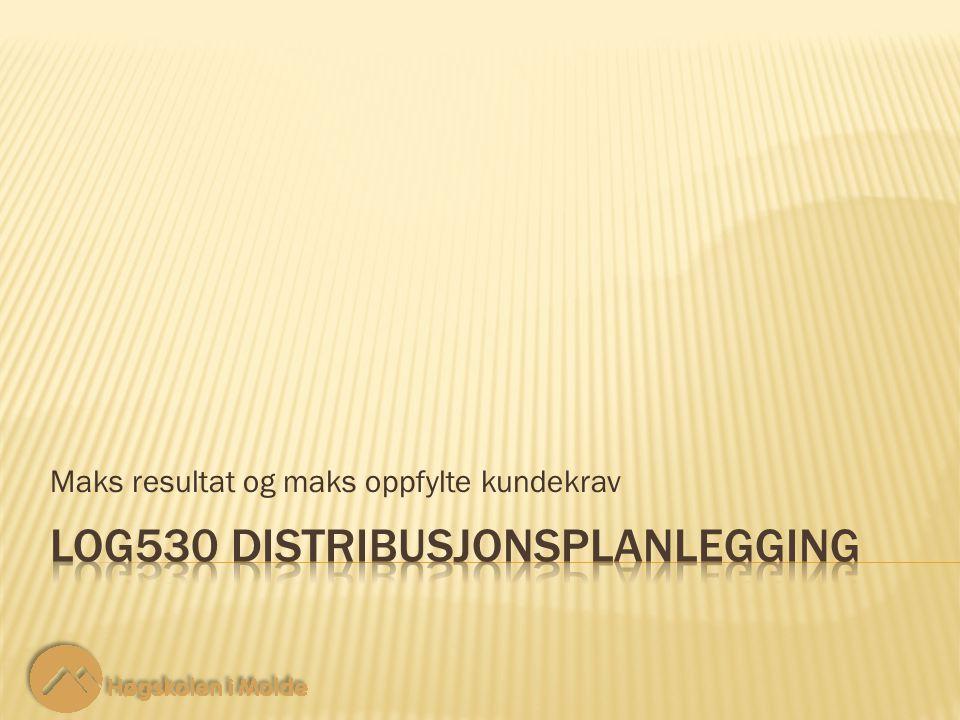 LOG530 Distribusjonsplanlegging 12 Maks resultat og maks oppfylte kundekrav Maksimerer nettoresultatet