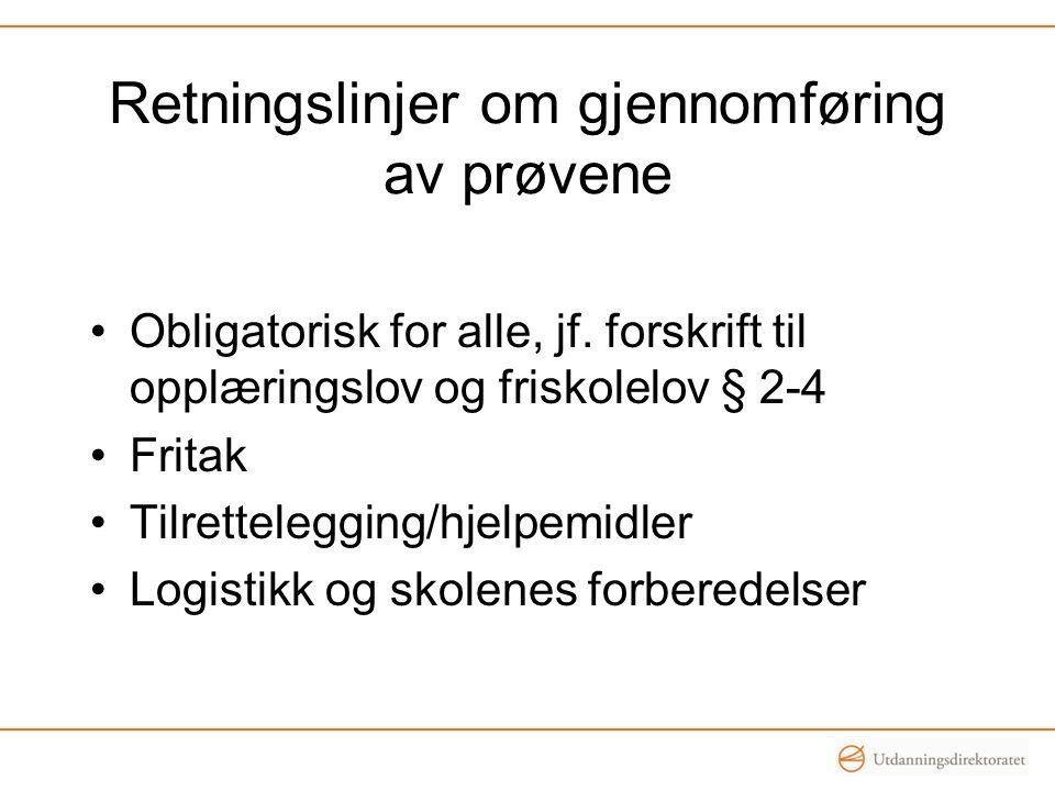 Retningslinjer om gjennomføring av prøvene Obligatorisk for alle, jf. forskrift til opplæringslov og friskolelov § 2-4 Fritak Tilrettelegging/hjelpemi