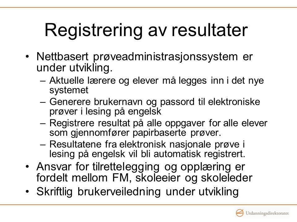 Registrering av resultater Nettbasert prøveadministrasjonssystem er under utvikling. –Aktuelle lærere og elever må legges inn i det nye systemet –Gene