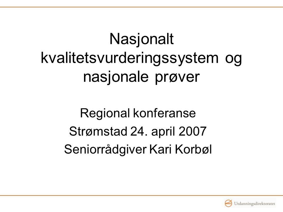 Nasjonalt kvalitetsvurderingssystem og nasjonale prøver Regional konferanse Strømstad 24. april 2007 Seniorrådgiver Kari Korbøl
