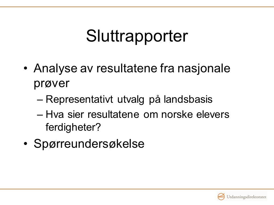 Sluttrapporter Analyse av resultatene fra nasjonale prøver –Representativt utvalg på landsbasis –Hva sier resultatene om norske elevers ferdigheter? S